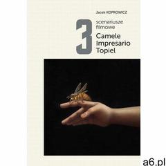 3 scenariusze filmowe. camele. impresario. topiel - jacek koprowicz, agnieszka skolasińska (pdf) - ogłoszenia A6.pl