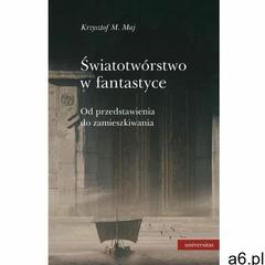 Światotwórstwo w fantastyce. Od przedstawienia do zamieszkiwania (372 str.) - ogłoszenia A6.pl