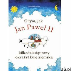 O tym, jak Jan Paweł II kilkadziesiąt razy okrążył kulę ziemską, Joanna Krzyżanek - ogłoszenia A6.pl