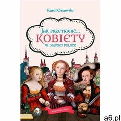 Jak przetrwać kobiety w dawnej polsce -, karol ossowski (epub) (9788366625440) - ogłoszenia A6.pl