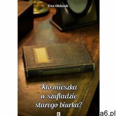 Kto mieszka w szufladzie starego biurka? - ewa oleksiuk (mobi) (9788381197397) - ogłoszenia A6.pl