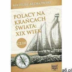 Polacy na krańcach świata: XIX wiek. Część III - Mateusz Będkowski (2016) - ogłoszenia A6.pl