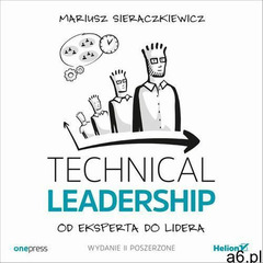 Technical Leadership. Od eksperta do lidera. Wydanie II poszerzone, Helion - ogłoszenia A6.pl