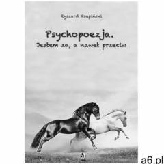 Psychopoezja. Jestem za, a nawet przeciw - Ryszard Krupiński (9788379000258) - ogłoszenia A6.pl