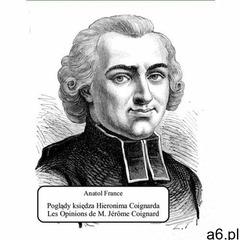 EBOOK Poglądy księdza Hieronima Coignarda. Les Opinions de M. Jérôme Coignard recueillies par Jacque - ogłoszenia A6.pl