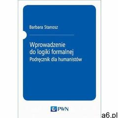 Wprowadzenie do logiki formalnej. Podręcznik dla humanistów, Barbara Stanosz - ogłoszenia A6.pl
