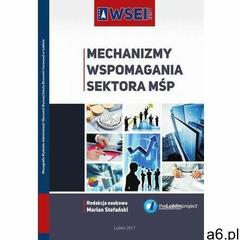 Mechanizmy wspomagania sektora mśp - marian stefański (pdf) (9788364527722) - ogłoszenia A6.pl