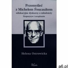 Przemyśleć z Michelem Foucaultem edukacyjne dyskursy o młodzieży (263 str.) - ogłoszenia A6.pl