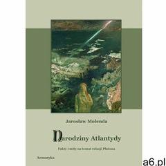 Narodziny Atlantydy. Fakty i mity na temat relacji Platona (9788364145551) - ogłoszenia A6.pl