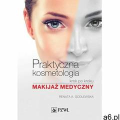 Praktyczna kosmetologia krok po kroku - Renata Godlewska (EPUB), Renata A. Godlewska - ogłoszenia A6.pl