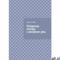 Pielęgnacja chorego z obrzękiem płuc - marcin bill (epub) - ogłoszenia A6.pl