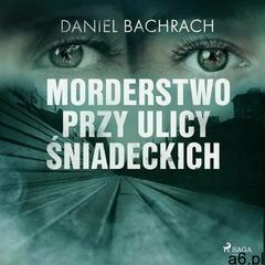 Morderstwo przy ulicy śniadeckich - daniel bachrach (mp3) (9788726578836) - ogłoszenia A6.pl