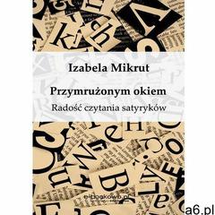 Przymrużonym okiem. Radość czytania satyryków - Izabela Mikrut - ogłoszenia A6.pl