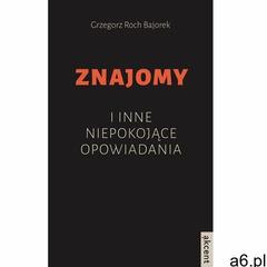 Znajomy i inne niepokojące opowiadania - Grzegorz Roch Bajorek (2014) - ogłoszenia A6.pl
