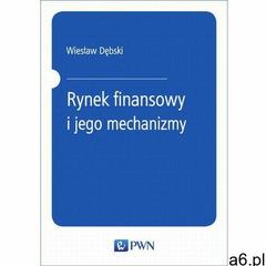 Rynek finansowy i jego mechanizmy. Podstawy teorii i praktyki. Darmowy odbiór w niemal 100 księgarni - ogłoszenia A6.pl