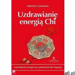 Uzdrawianie energią chi. usuń blokady energetyczne, pokonaj ból, lęk i depresję - hartmut lohmann (e - ogłoszenia A6.pl