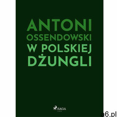 W polskiej dżungli - Antoni Ferdynand Ossendowski (EPUB), Saga - ogłoszenia A6.pl
