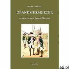Grandmuszkieter. Powieść historyczna z czasów Augusta Mocnego, Wiktor Gomulicki - ogłoszenia A6.pl