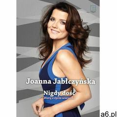 Nigdy dość. Biorę z życia wszystko - Joanna Jabłczyńska (85 str.) - ogłoszenia A6.pl