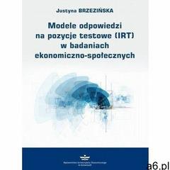 Modele odpowiedzi na pozycje testowe (irt) w badaniach ekonomiczno-społecznych - justyna brzezińska  - ogłoszenia A6.pl