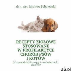 Recepty ziołowe stosowane w profilaktyce chorób psów i kotów (2016) - ogłoszenia A6.pl