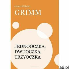 Jednooczka, Dwuoczka, Trzyoczka - Jakub Grimm, Wilhelm Grimm (9788379913275) - ogłoszenia A6.pl