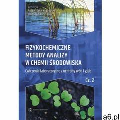 Fizykochemiczne metody analizy w chemii środowiska. Część II: Ćwiczenia laboratoryjne z ochrony wód  - ogłoszenia A6.pl