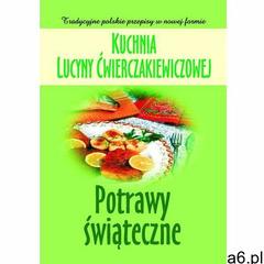 Kuchnia Lucyny Ćwierczakiewiczowej. Potrawy świąteczne - ogłoszenia A6.pl