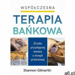 Współczesna Terapia Bańkowa - Shannon Gilmartin (MOBI) (9788360170960) - ogłoszenia A6.pl