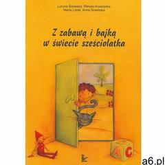 Z zabawą i bajką w świecie sześciolatka - Lucyna Bzowska, Anna Sowińska, Renata Kownacka, Maria Lore - ogłoszenia A6.pl