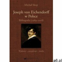 Joseph von eichendorff w polsce. bibliografia (1989-2018). wydania - czasopisma - media - michał sko - ogłoszenia A6.pl
