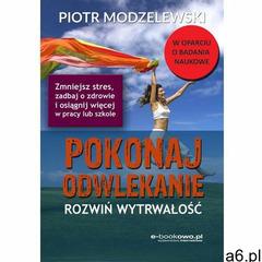 Pokonaj odwlekanie - rozwiń wytrwałość - Piotr Modzelewski (147 str.) - ogłoszenia A6.pl