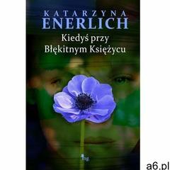 Kiedyś przy Błękitnym Księżycu - Katarzyna Enerlich, Katarzyna Enerlich - ogłoszenia A6.pl
