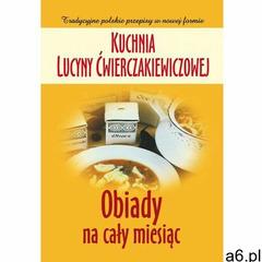 Kuchnia Ćwierczakiewiczowej. Obiady na cały miesiąc (40 str.) - ogłoszenia A6.pl