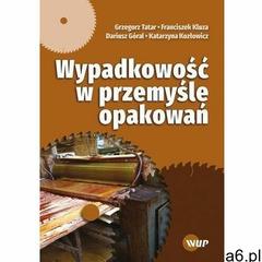 Wypadkowość w przemyśle opakowań - grzegorz tatar, franciszek kluza, dariusz góral, katarzyna kozłow - ogłoszenia A6.pl