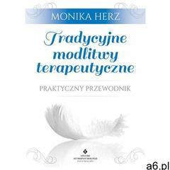 Tradycyjne modlitwy terapeutyczne. Praktyczny przewodnik - ogłoszenia A6.pl