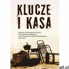 Klucze i Kasa. O mieniu żydowskim w Polsce pod okupacją niemiecką i we wczesnych latach powojennych, - ogłoszenia A6.pl