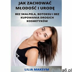 Jak zachować młodość i urodę - maksym lilia (mobi) (9788382218022) - ogłoszenia A6.pl