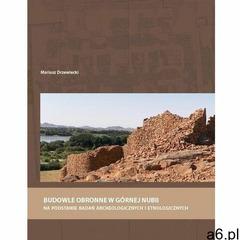 Budowle obronne w górnej nubii na podstawie badań archeologicznych i etnologicznych - mariusz drzewi - ogłoszenia A6.pl