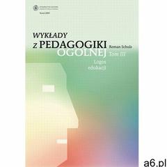 Wykłady z pedagogiki ogólnej, t. 3: Logos edukacji - ogłoszenia A6.pl