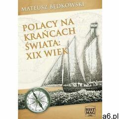 Polacy na krańcach świata: XIX wiek - Mateusz Będkowski (2015) - ogłoszenia A6.pl