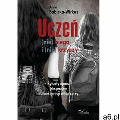 Uczeń (nie) biega i (nie) krzyczy - Anna Babicka-Wirkus, Impuls - ogłoszenia A6.pl