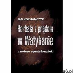 Herbata z prądem w Watykanie. Z notesu agenta bezpieki, Wydawnictwo e-bookowo - ogłoszenia A6.pl