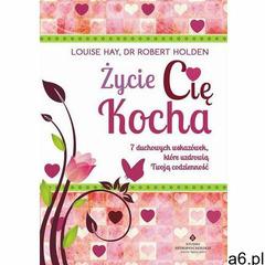 Życie Cię kocha. 7 duchowych wskazówek, które uzdrowią Twoją codzienność - Louise Hay, Robert Holden - ogłoszenia A6.pl