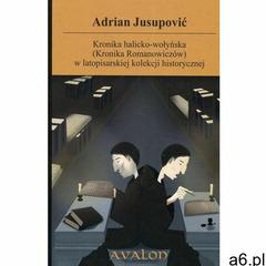 Kronika halicko-wołyńska (Kronika Romanowiczów) w latopisarskiej kolekcji historycznej - Adrian Jusu - ogłoszenia A6.pl