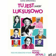 Tu jest jakby luksusowo - Ilona Łepkowska (MOBI) (9788379899999) - ogłoszenia A6.pl