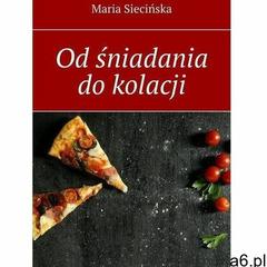 Od śniadania do kolacji - maria siecińska (mobi) (9788382212433) - ogłoszenia A6.pl