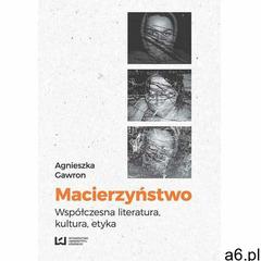 Macierzyństwo. Współczesna literatura, kultura, etyka (339 str.) - ogłoszenia A6.pl