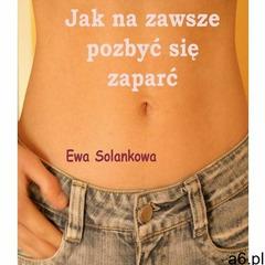 Jak na zawsze pozbyć się zaparć - Ewa Solankowa (51 str.) - ogłoszenia A6.pl