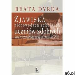 Zjawiska niepowodzeń szkolnych uczniów zdolnych, Beata Dyrda - ogłoszenia A6.pl